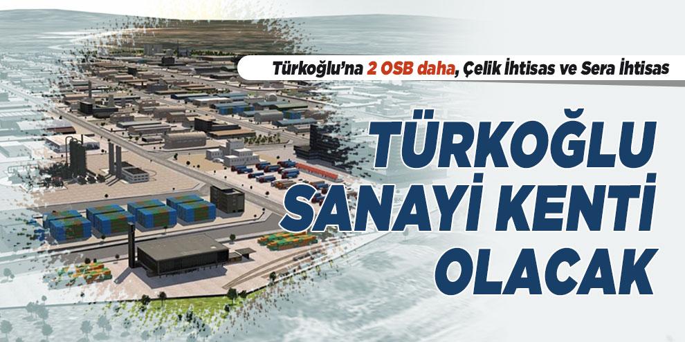 Türkoğlu sanayi kenti olacak