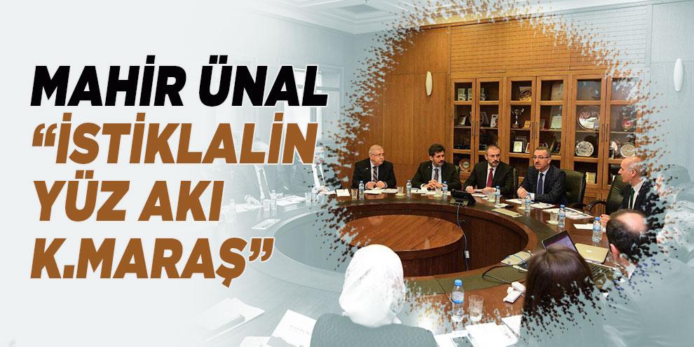"""Mahir Ünal: """"İstiklalin yüz akı Kahramanmaraş"""""""