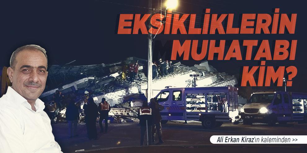 Ali Erkan Kiraz yazdı... Eksikliklerin muhatabı kim?