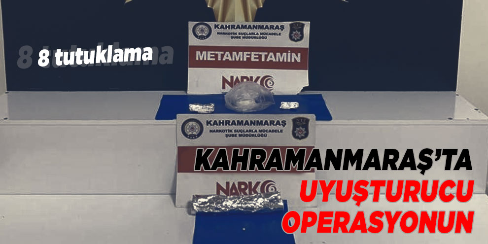 Kahramanmaraş'ta uyuşturucu operasyonunda 8 tutuklama