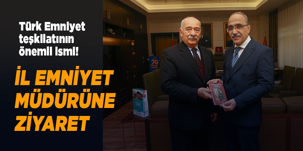 Türk Emniyet teşkilatının önemli ismi! İl Emniyet Müdürüne ziyaret