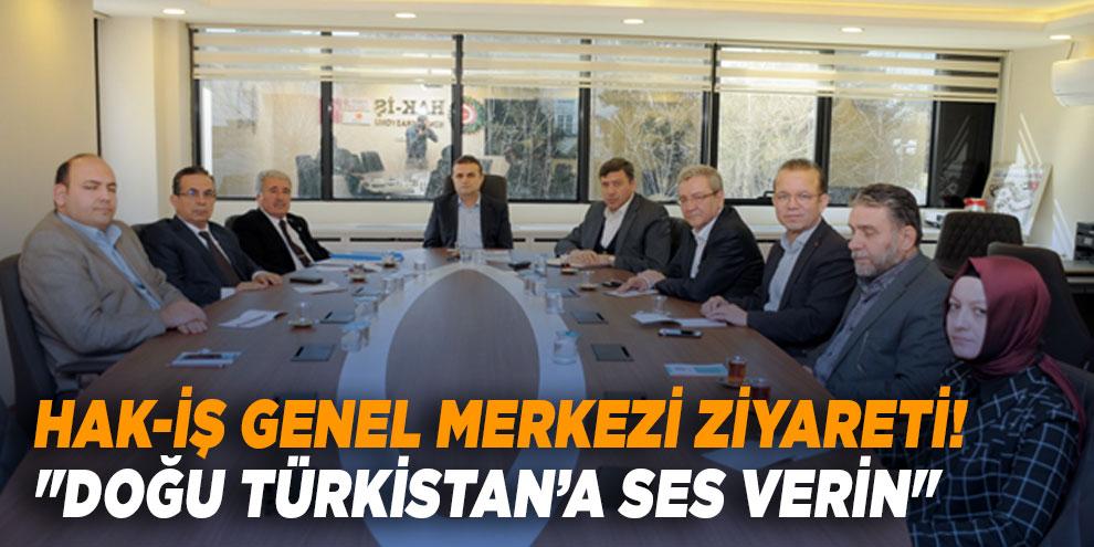 """HAK-İş Genel Merkezi ziyareti! """"Doğu Türkistan'a ses verin"""""""