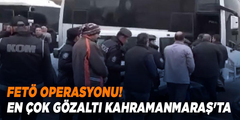 FETÖ operasyonu! En çok gözaltı Kahramanmaraş'ta