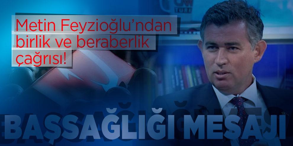 Metin Feyzioğlu'ndan birlik ve beraberlik çağrısı!
