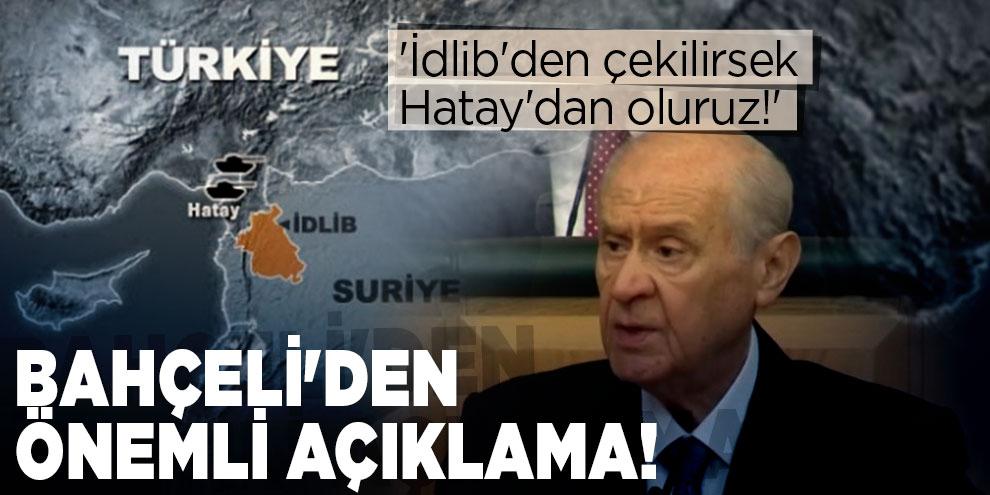 Bahçeli'den önemli açıklama! 'İdlib'den çekilirsek Hatay'dan oluruz!'