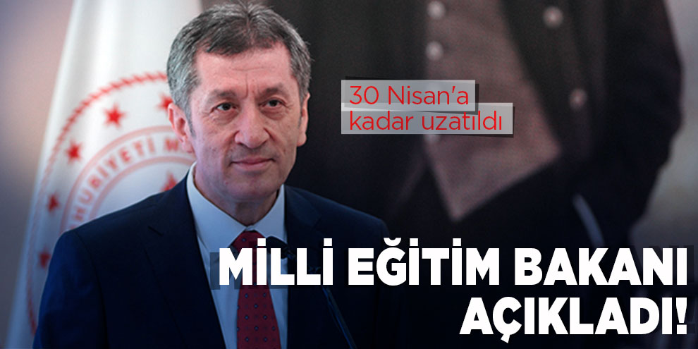 Milli Eğitim Bakanı açıkladı! 30 Nisan'a kadar uzatıldı