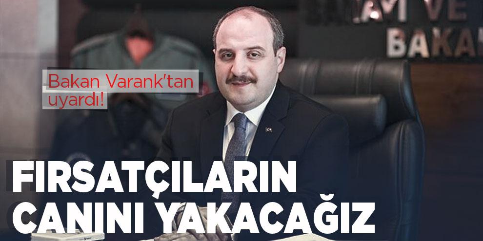 Bakan Varank'tan uyardı! Fırsatçıların canını yakacağız