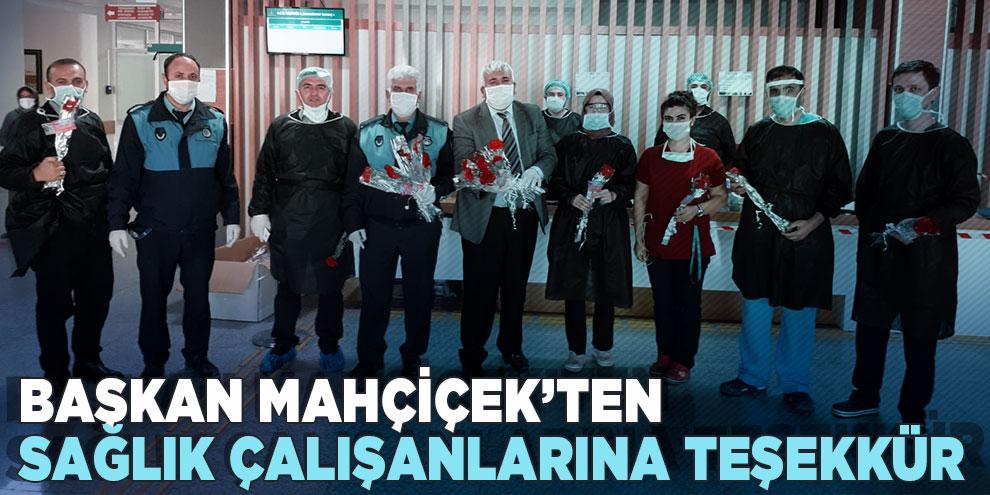 Başkan Mahçiçek'ten sağlık çalışanlarına teşekkür