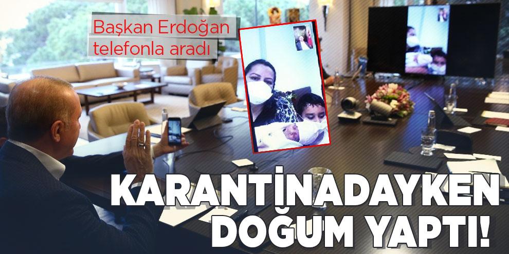 Karantinadayken doğum yaptı! Başkan Erdoğan telefonla aradı