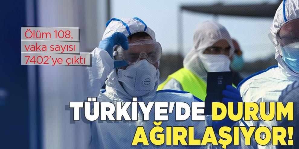 Türkiye'de durum ağırlaşıyor! Ölüm 108, vaka sayısı 7402'ye çıktı