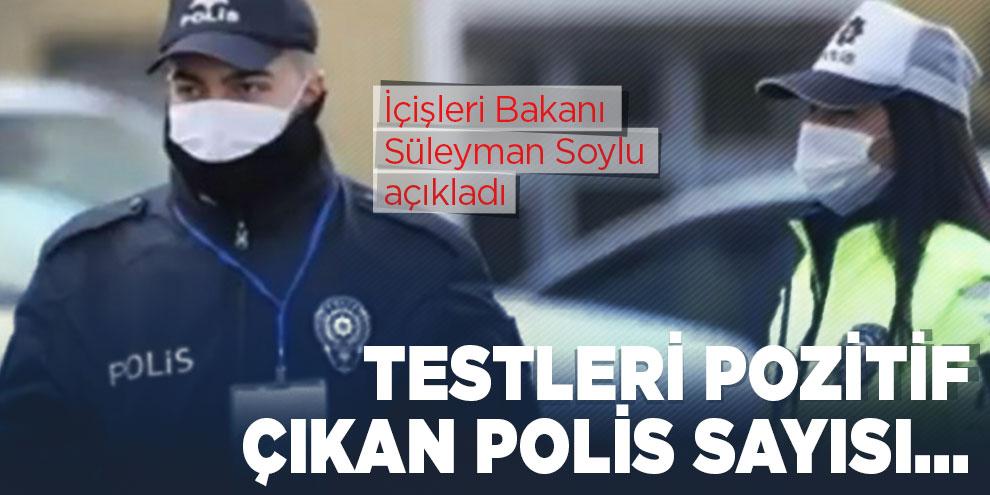 Bakan Soylu koronavirüse yakalanan polis sayısını açıkladı!