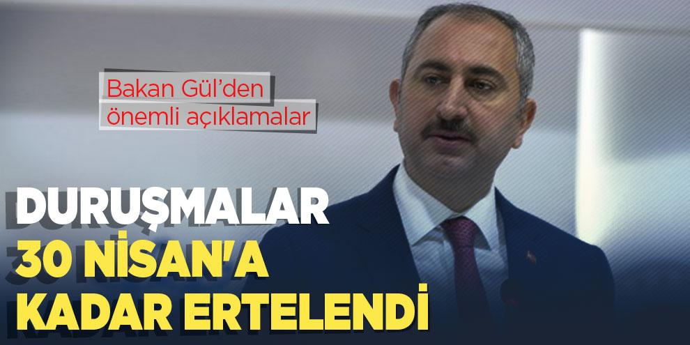 Bakan Gül açıkladı! Duruşmalar 30 Nisan'a kadar ertelendi