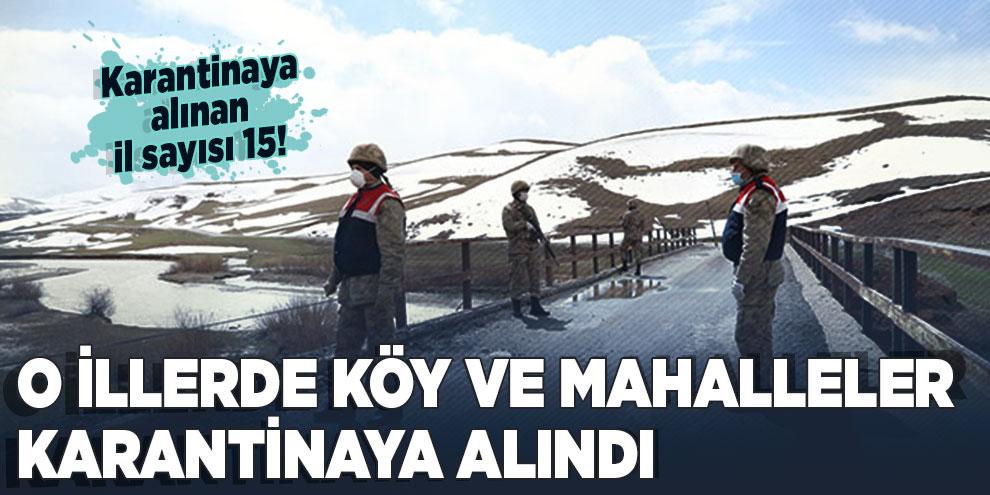 Türkiye'de 15 ilde köyler ve mahalleler karantinaya alındı! İşte o iller