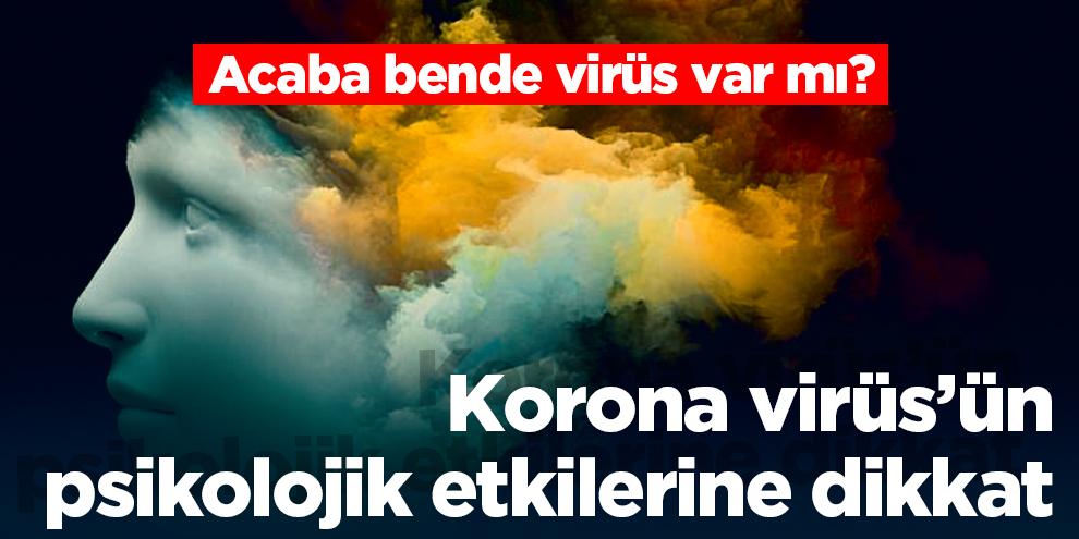 Korona virüs'ün psikolojik etkilerine dikkat