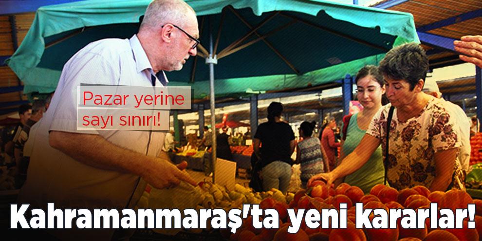 Kahramanmaraş'ta yeni kararlar! Pazar yerine sayı sınırı