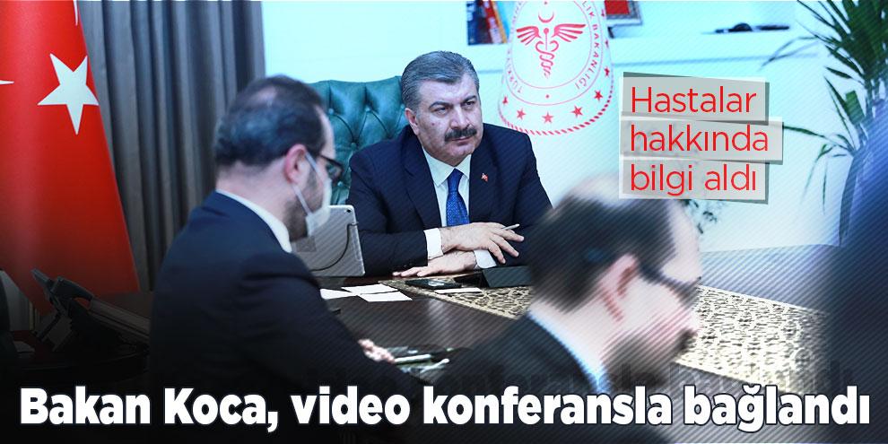 Bakan Koca video konferansla bağlandı! Hastalar hakkında bilgi aldı