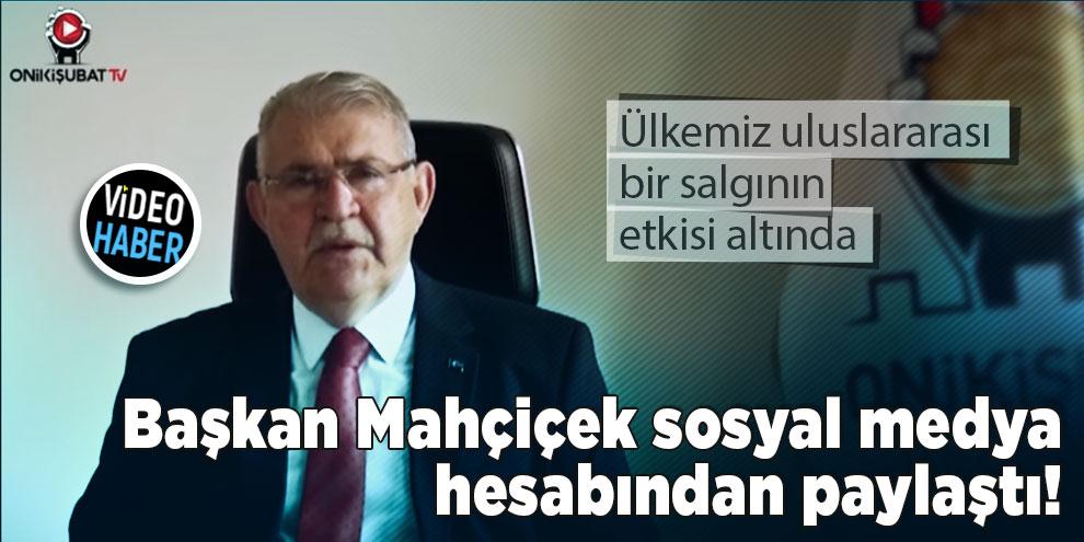 Başkan Mahçiçek sosyal medya hesabından paylaştı!