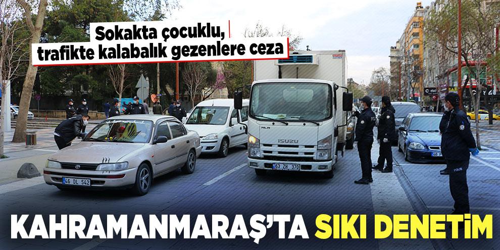 Kahramanmaraş'ta polis ekipleri yasağa uymayanlara ceza yazdı