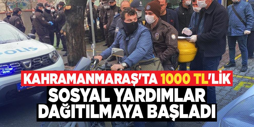 Kahramanmaraş'ta 1000 TL'lik sosyal yardımlar dağıtılmaya başladı