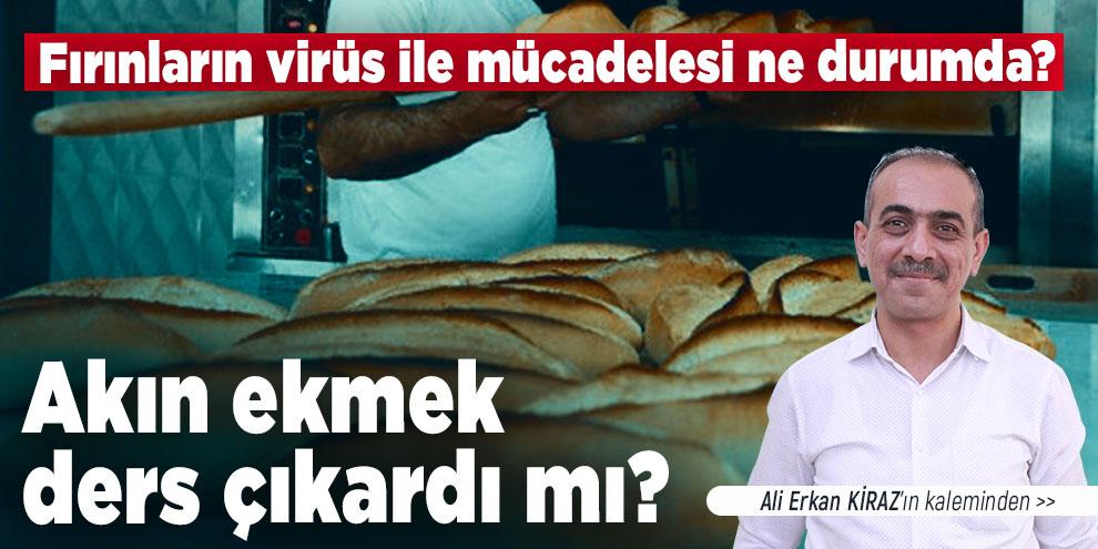 Ali Erkan Kiraz yazdı... Akın ekmek ders çıkardı mı?