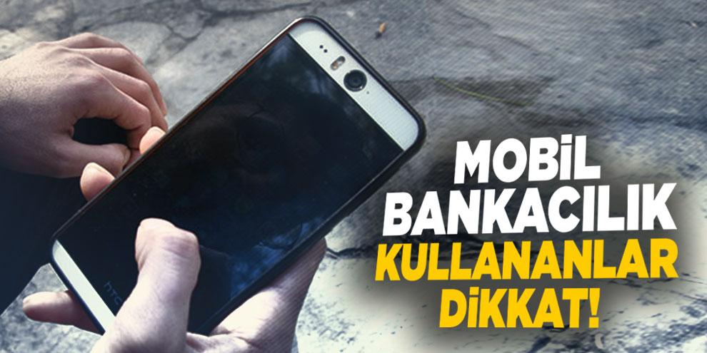 Mobil bankacılık kullananlar dikkat!
