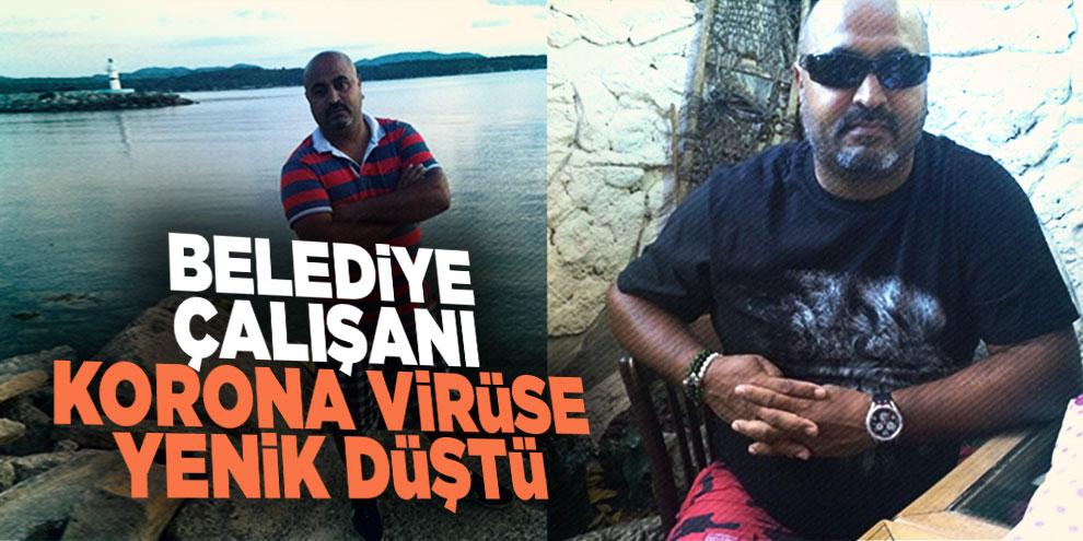 43 yaşındaki belediye çalışanı korona virüse yenik düştü
