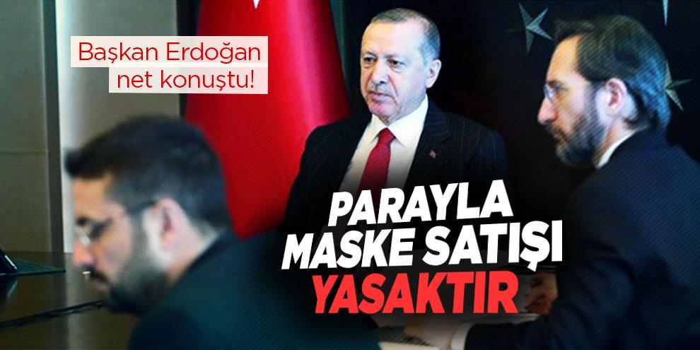 Başkan Erdoğan net konuştu! Parayla maske satışı yasaktır