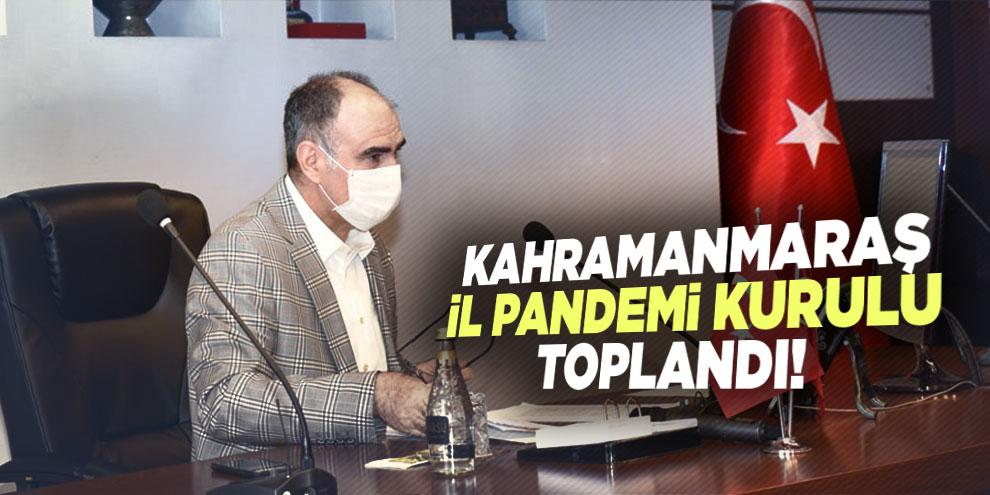 Kahramanmaraş İl Pandemi Kurulu toplandı!