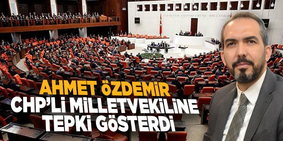 Ahmet Özdemir CHP'li milletvekiline tepki gösterdi