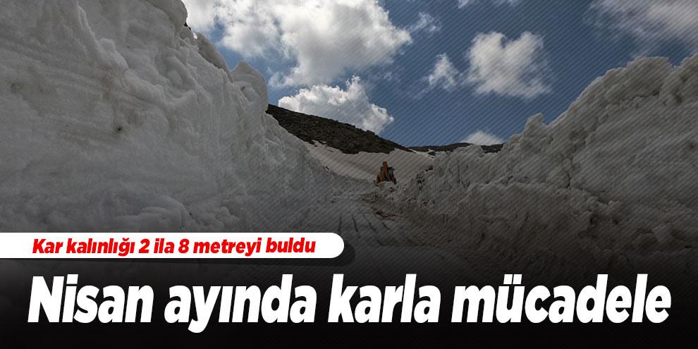Nisan ayında karla mücadele! Kar kalınlığı 2 ila 8 metreyi buldu