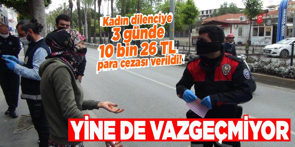 Kadın dilenciye 3 günde 10 bin 26 TL para cezası verildi! Yine de vazgeçmiyor