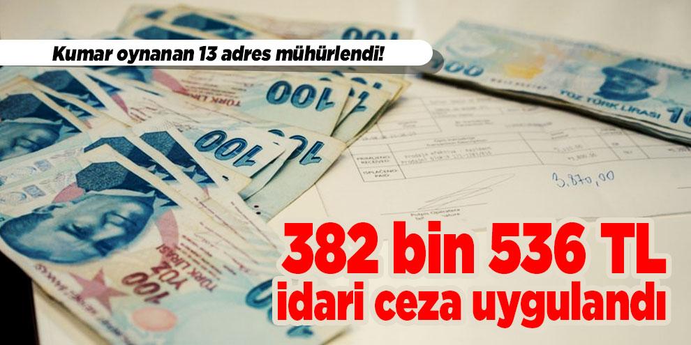 Kumar oynanan 13 adres mühürlendi! 382 bin 536 TL idari ceza uygulandı