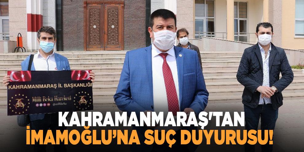 Kahramanmaraş'tan İmamoğlu'na suç duyurusu!
