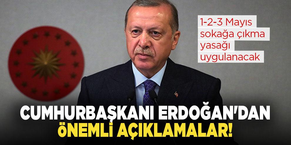 Cumhurbaşkanı Erdoğan'dan önemli açıklamalar! 3 gün sokağa çıkma yasağı