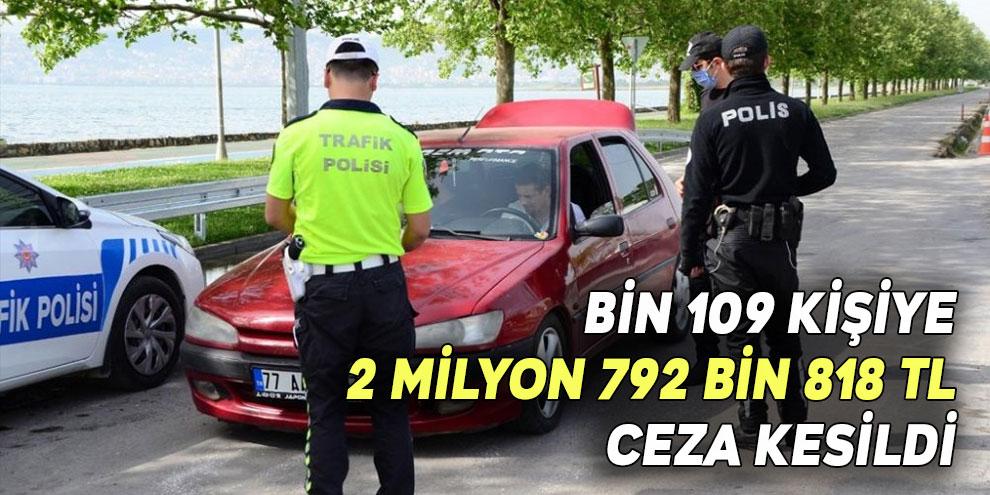 Yasağa uymayan bin 109 kişiye 2 milyon 792 bin 818 TL ceza kesildi