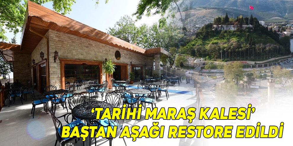 'Tarihi Maraş Kalesi' baştan aşağı restore edildi