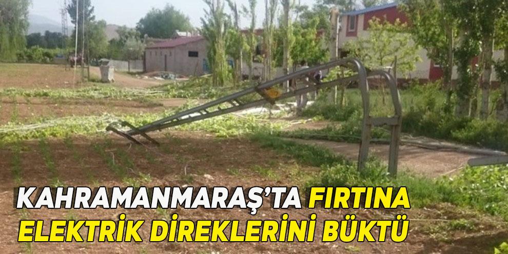 Kahramanmaraş'ta fırtına, ağaçları devirip elektrik direklerini büktü