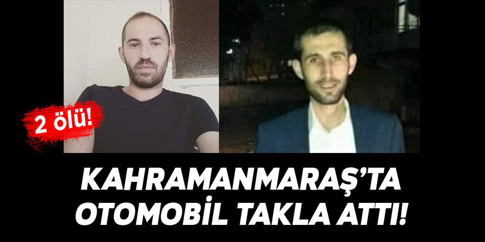 Kahramanmaraş'ta otomobil takla attı! 2 ölü
