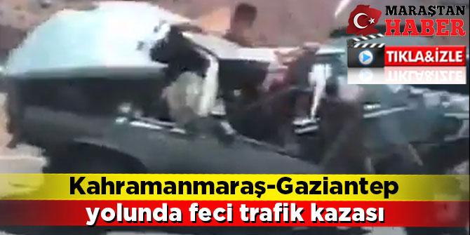 Kahramanmaraş-Gaziantep yolunda feci trafik kazası
