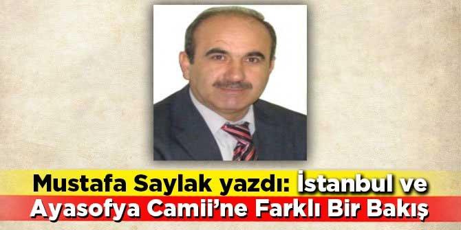 Mustafa Saylak yazdı: İstanbul ve Ayasofya Camii'ne Farklı Bir Bakış