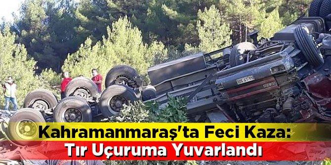 Kahramanmaraş'ta Feci Kaza: Tır Uçuruma Yuvarlandı