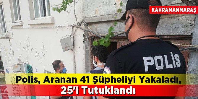 Kahramanmaraş'ta Polis, aranan 41 şüpheliyi yakaladı, 25'i tutuklandı