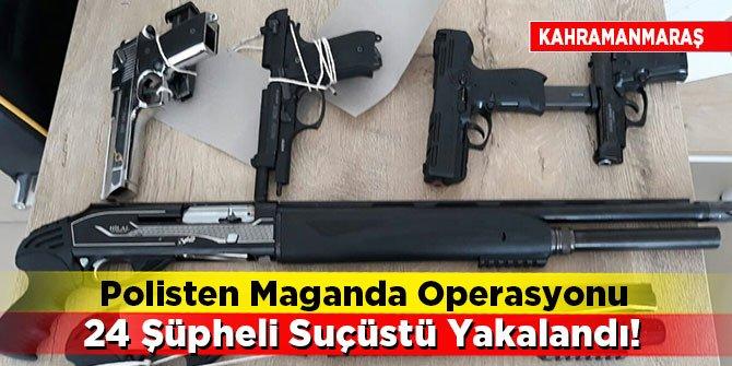 Kahramanmaraş'ta 24 şüpheli suçüstü yakalandı