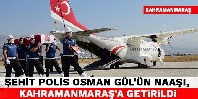 Şehit polis memuru Osman Gül'ün cenazesi, Kahramanmaraş'a getirildi