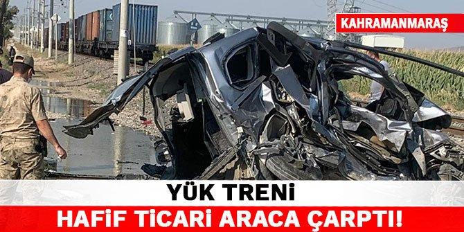 Kahramanmaraş'ta yük treni hafif ticari araca çarptı