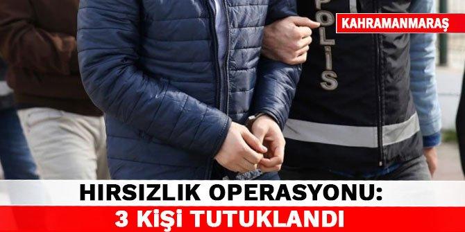 Kahramanmaraş'ta hırsızlık operasyonu: 3 kişi tutuklandı