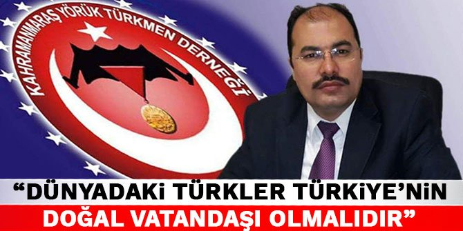 Yörük Türkmen Derneği Başkanı Ali Aydın: Dünyadaki Türkler Türkiye'nin doğal vatandaşı olmalıdır