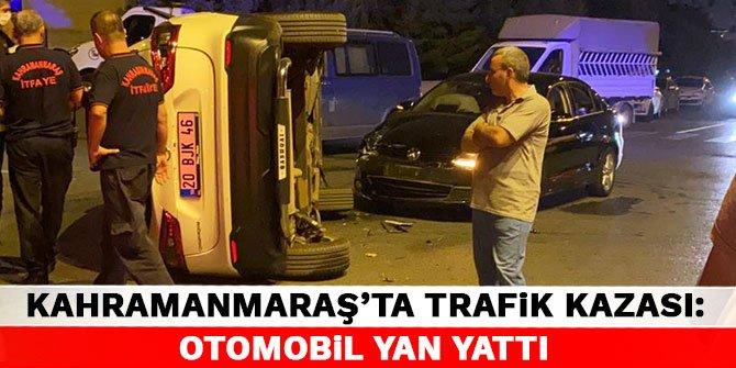 Kahramanmaraş'ta trafik kazası: Otomobil yan yattı