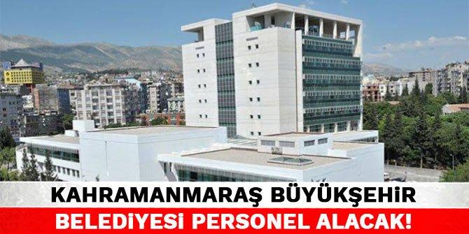 Kahramanmaraş Büyükşehir Belediyesine personel alacak!