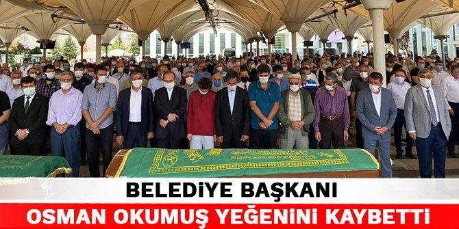 Belediye Başkanı Osman Okumuş yeğenini kaybetti